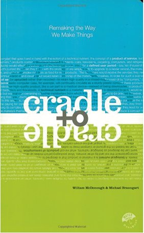 Cradle to cradle – William McDonough & Michael Braungart