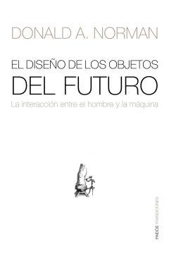 El diseño de los objetos del futuro – Donald A. Norman